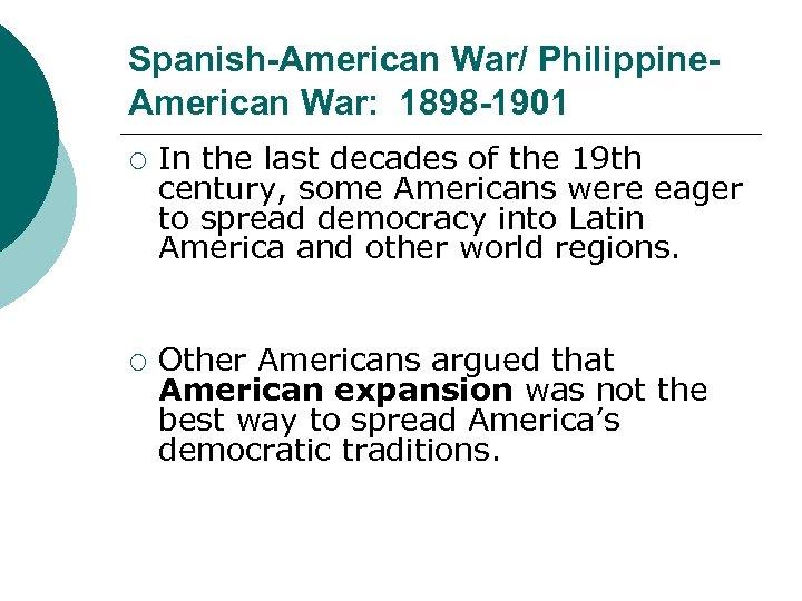 Spanish-American War/ Philippine. American War: 1898 -1901 ¡ ¡ In the last decades of