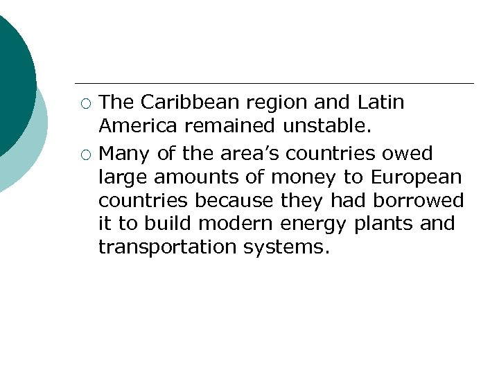 ¡ ¡ The Caribbean region and Latin America remained unstable. Many of the area's