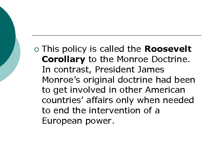¡ This policy is called the Roosevelt Corollary to the Monroe Doctrine. In contrast,