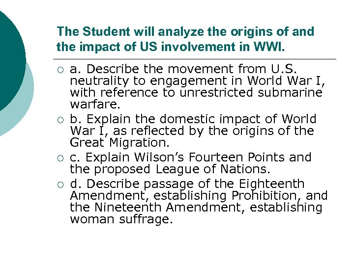 The Student will analyze the origins of and the impact of US involvement in