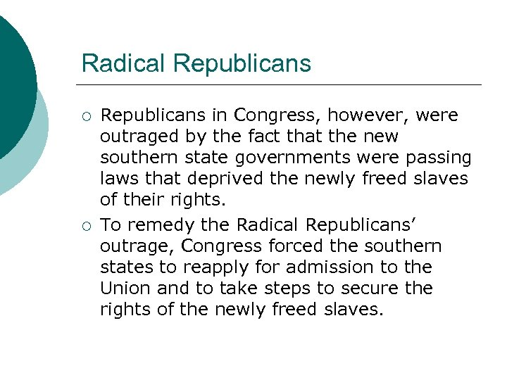 Radical Republicans ¡ ¡ Republicans in Congress, however, were outraged by the fact that