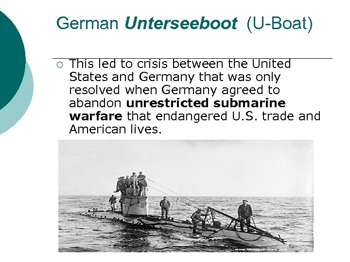 German Unterseeboot (U-Boat) ¡ This led to crisis between the United States and Germany