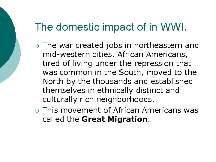 The domestic impact of in WWI. ¡ ¡ The war created jobs in northeastern