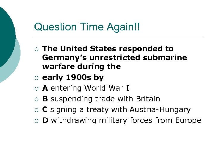 Question Time Again!! ¡ ¡ ¡ The United States responded to Germany's unrestricted submarine
