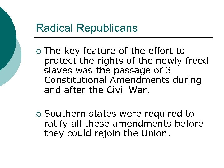 Radical Republicans ¡ ¡ The key feature of the effort to protect the rights