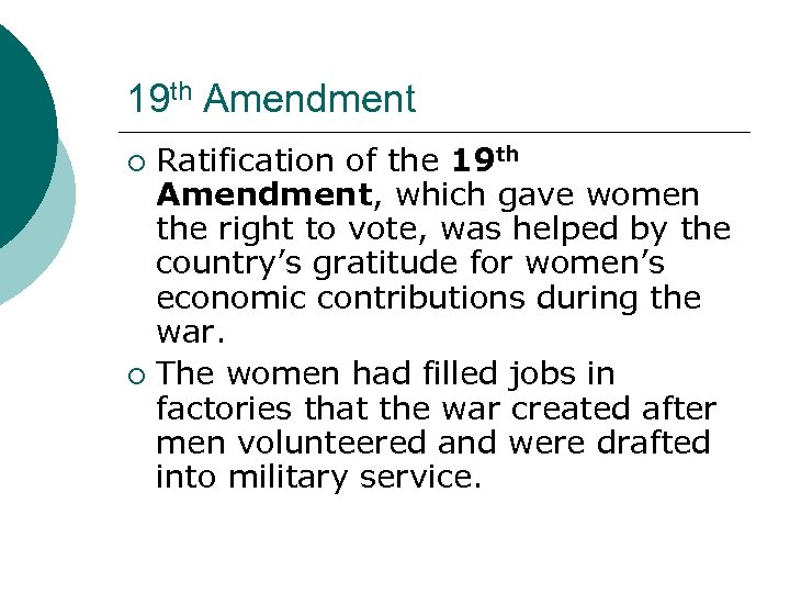 19 th Amendment Ratification of the 19 th Amendment, which gave women the right