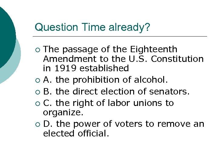 Question Time already? The passage of the Eighteenth Amendment to the U. S. Constitution