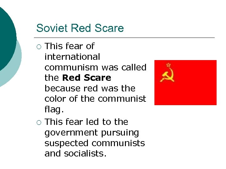 Soviet Red Scare ¡ ¡ This fear of international communism was called the Red