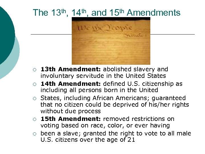 The 13 th, 14 th, and 15 th Amendments ¡ ¡ ¡ 13 th