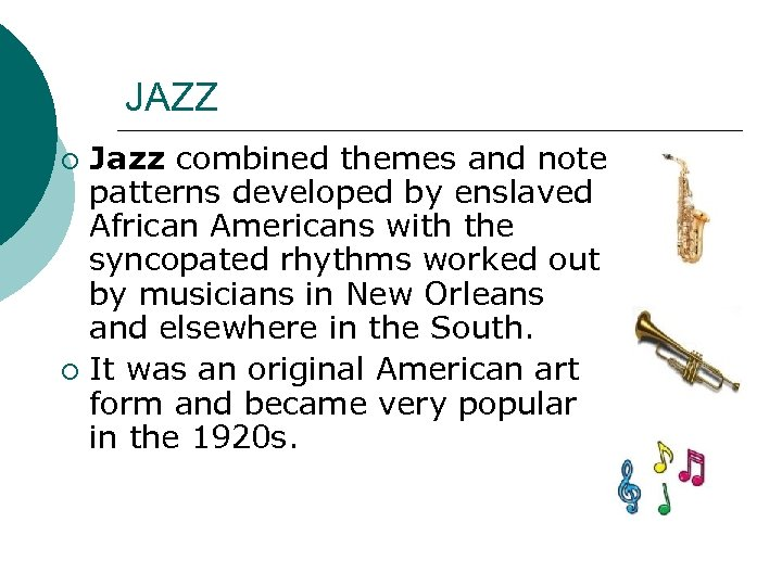 JAZZ Jazz combined themes and note patterns developed by enslaved African Americans with the