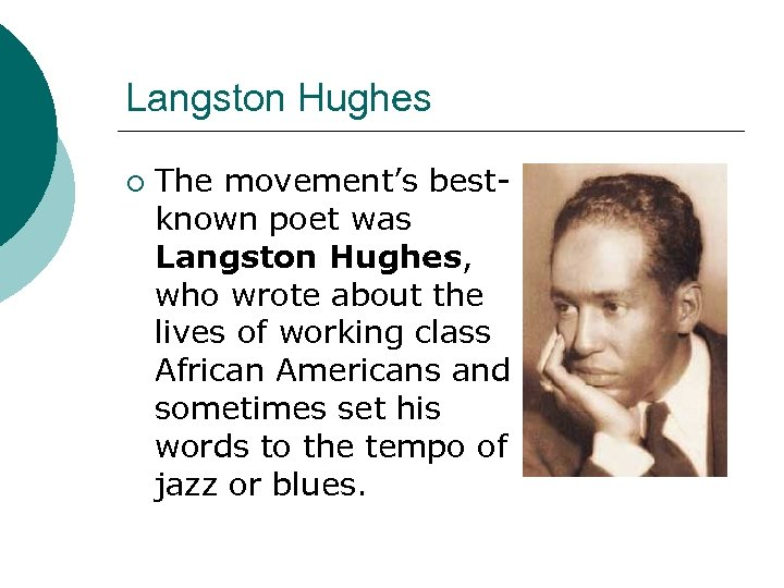 Langston Hughes ¡ The movement's bestknown poet was Langston Hughes, who wrote about the