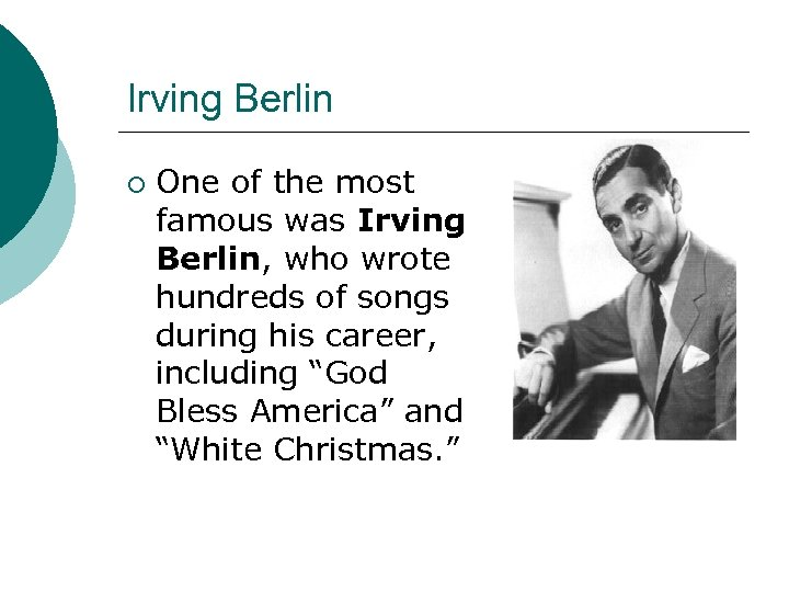 Irving Berlin ¡ One of the most famous was Irving Berlin, who wrote hundreds