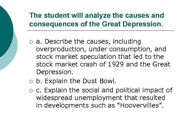 The student will analyze the causes and consequences of the Great Depression. ¡ ¡