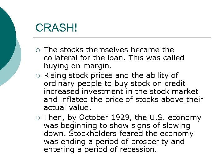 CRASH! ¡ ¡ ¡ The stocks themselves became the collateral for the loan. This