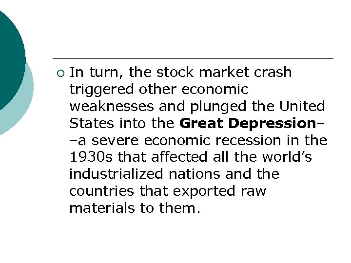 ¡ In turn, the stock market crash triggered other economic weaknesses and plunged the