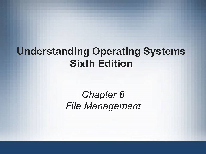Understanding Operating Systems Sixth Edition Chapter 8 File Management