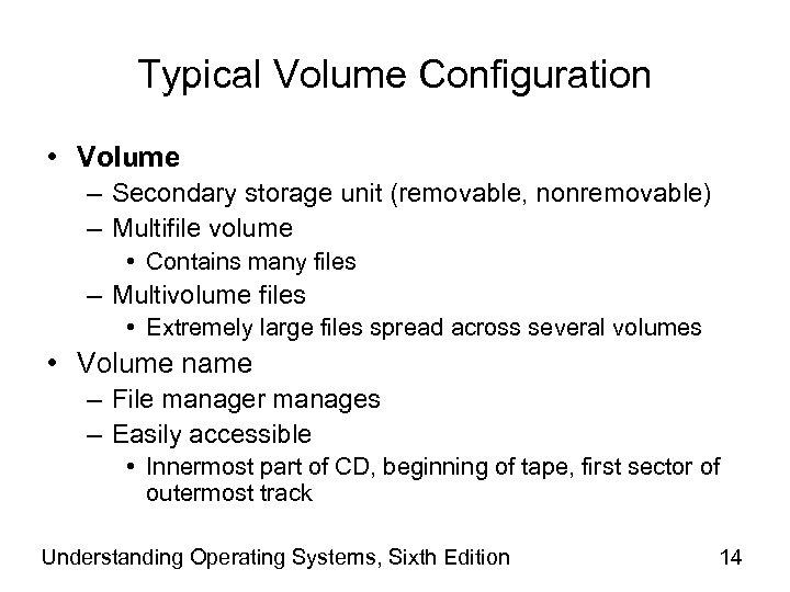 Typical Volume Configuration • Volume – Secondary storage unit (removable, nonremovable) – Multifile volume