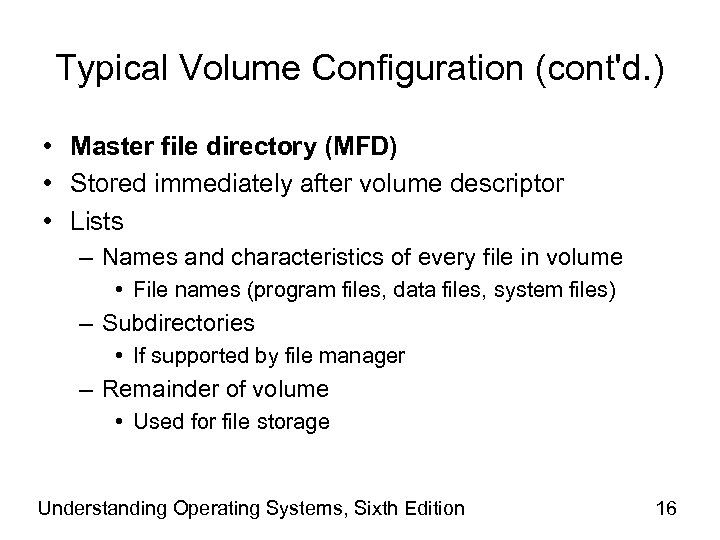 Typical Volume Configuration (cont'd. ) • Master file directory (MFD) • Stored immediately after