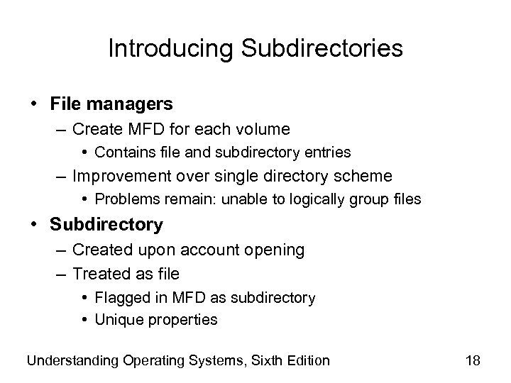Introducing Subdirectories • File managers – Create MFD for each volume • Contains file