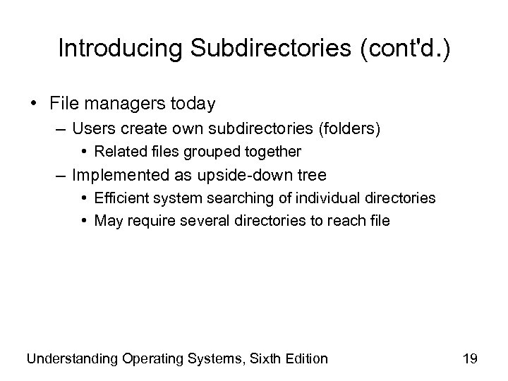 Introducing Subdirectories (cont'd. ) • File managers today – Users create own subdirectories (folders)