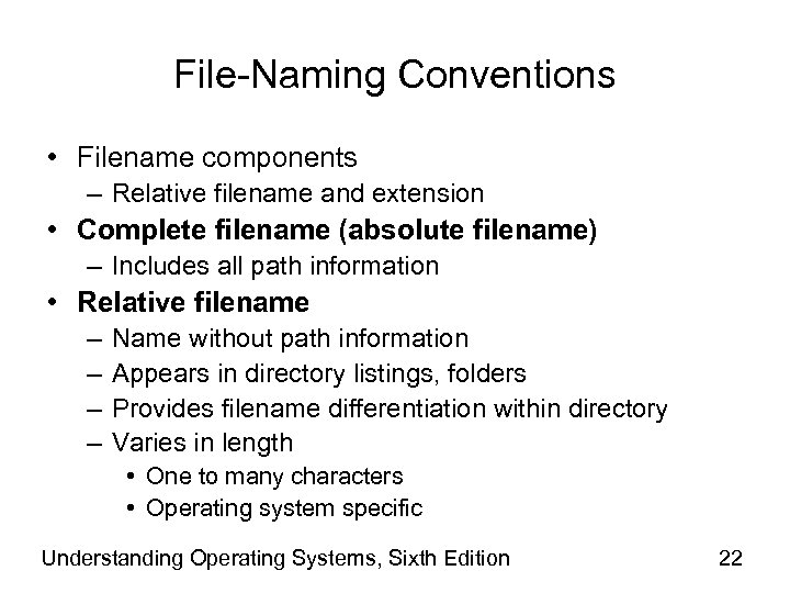 File-Naming Conventions • Filename components – Relative filename and extension • Complete filename (absolute