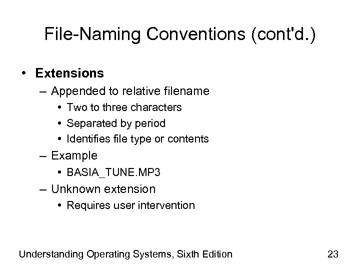 File-Naming Conventions (cont'd. ) • Extensions – Appended to relative filename • Two to