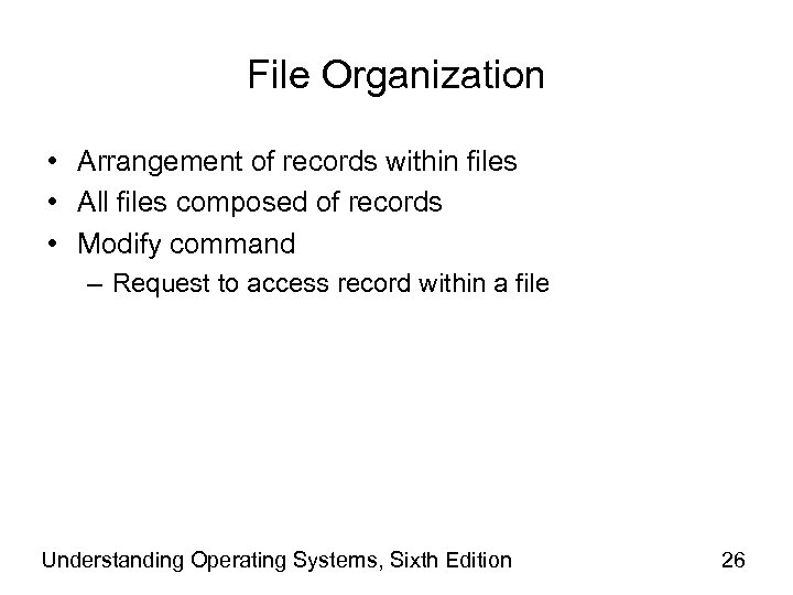 File Organization • Arrangement of records within files • All files composed of records