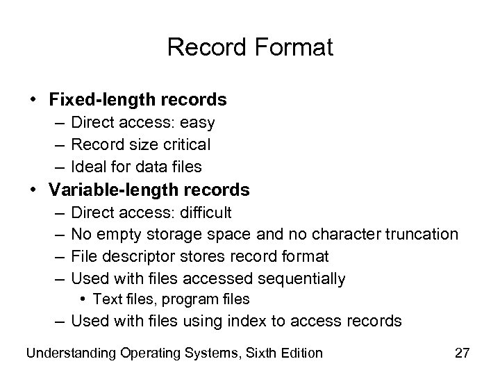 Record Format • Fixed-length records – Direct access: easy – Record size critical –