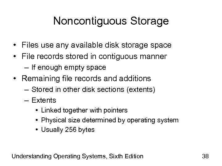 Noncontiguous Storage • Files use any available disk storage space • File records stored