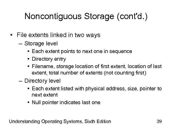 Noncontiguous Storage (cont'd. ) • File extents linked in two ways – Storage level