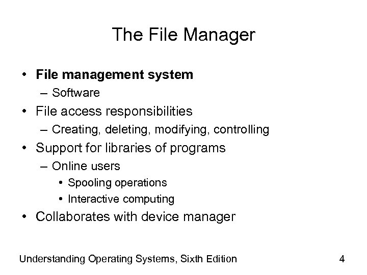 The File Manager • File management system – Software • File access responsibilities –