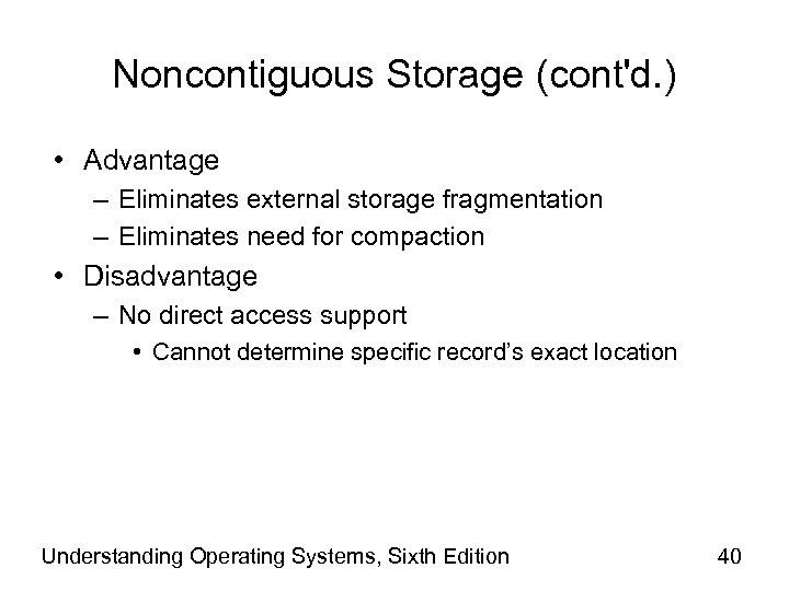 Noncontiguous Storage (cont'd. ) • Advantage – Eliminates external storage fragmentation – Eliminates need
