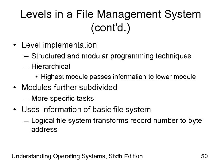 Levels in a File Management System (cont'd. ) • Level implementation – Structured and