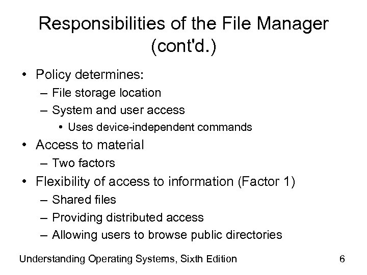 Responsibilities of the File Manager (cont'd. ) • Policy determines: – File storage location