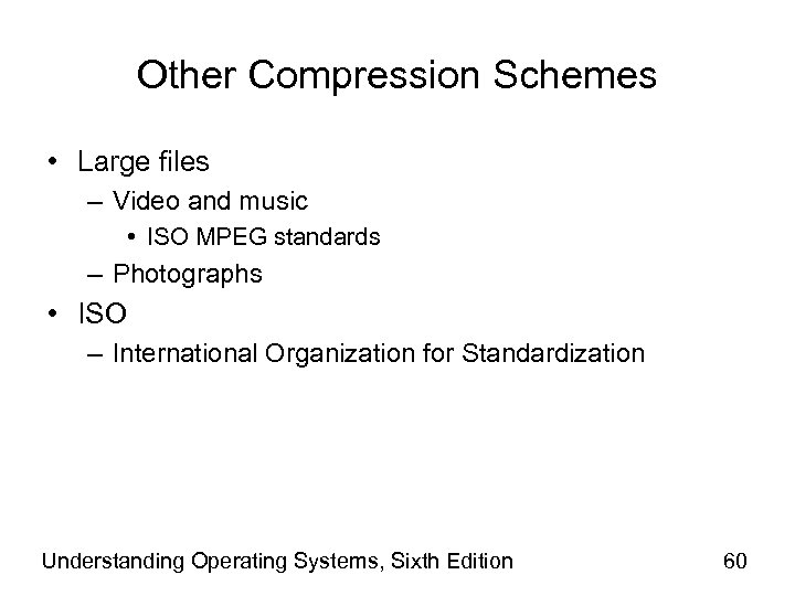 Other Compression Schemes • Large files – Video and music • ISO MPEG standards