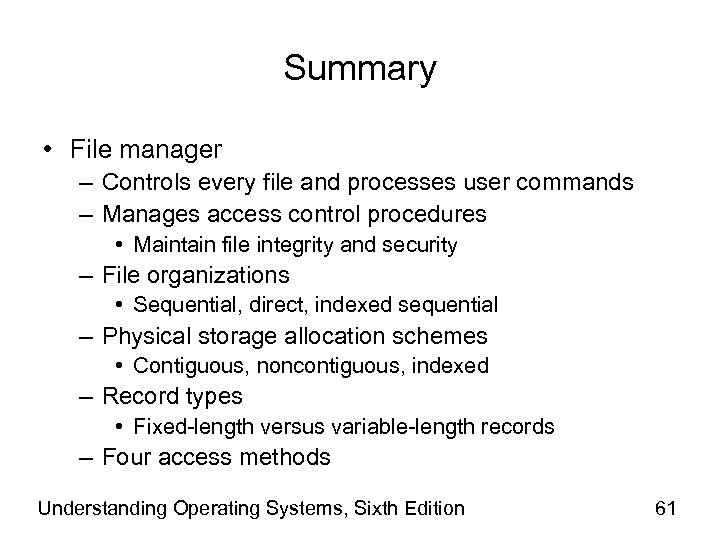 Summary • File manager – Controls every file and processes user commands – Manages