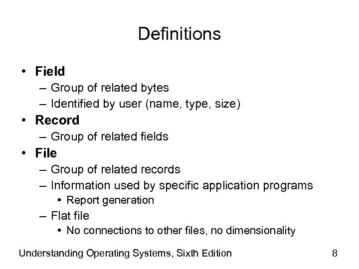 Definitions • Field – Group of related bytes – Identified by user (name, type,