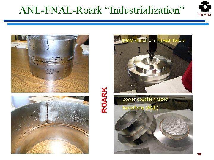 """ANL-FNAL-Roark """"Industrialization"""" Fermilab ROARK CMM check of end wall fixture power coupler brazed transitions"""