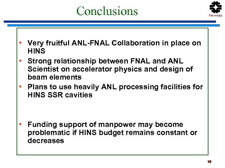 Conclusions Fermilab • Very fruitful ANL-FNAL Collaboration in place on HINS • Strong relationship