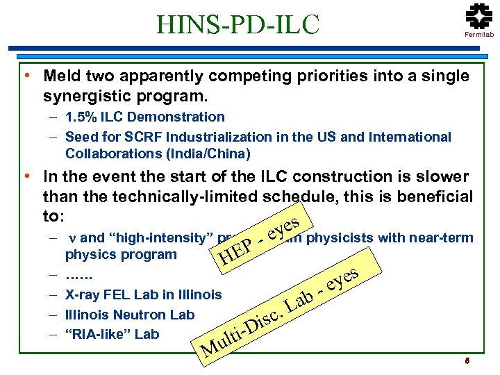 HINS-PD-ILC Fermilab • Meld two apparently competing priorities into a single synergistic program. –