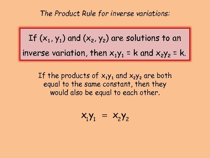 The Product Rule for inverse variations: If (x 1, y 1) and (x 2,