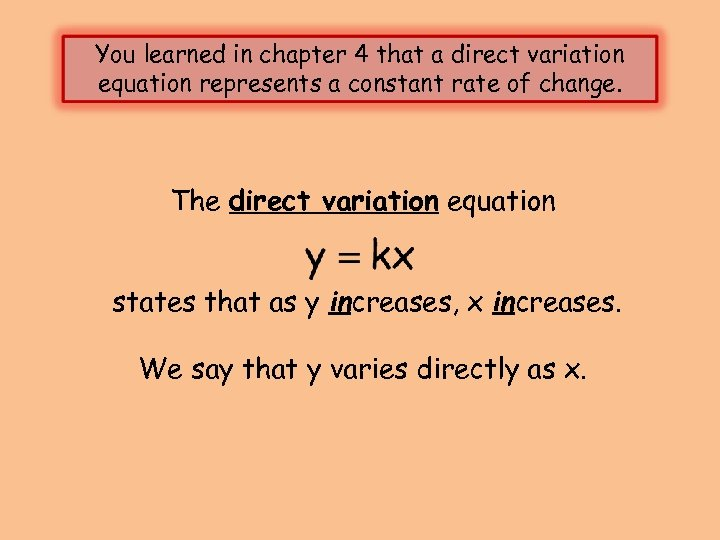 You learned in chapter 4 that a direct variation equation represents a constant rate