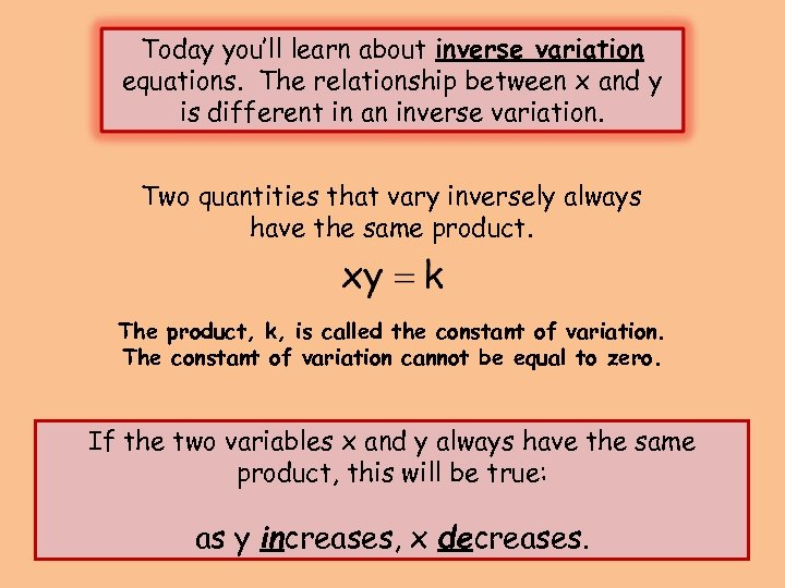 Today you'll learn about inverse variation equations. The relationship between x and y is
