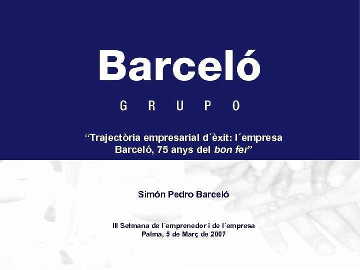 """""""Trajectòria empresarial d´èxit: l´empresa Barceló, 75 anys del bon fer"""" Simón Pedro Barceló"""