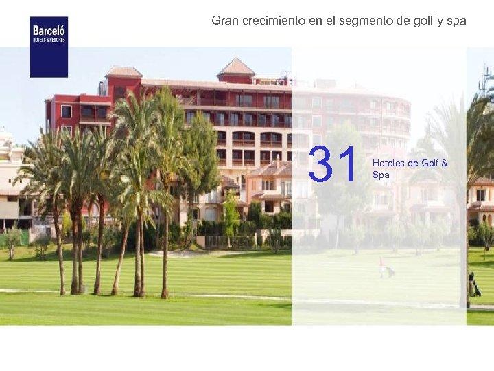 Gran crecimiento en el segmento de golf y spa 31 Hoteles de Golf &
