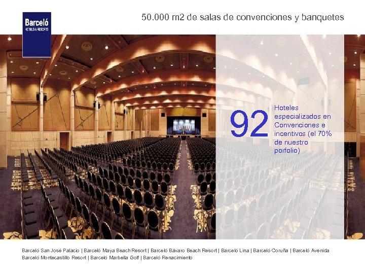 50. 000 m 2 de salas de convenciones y banquetes 92 Hoteles especializados en