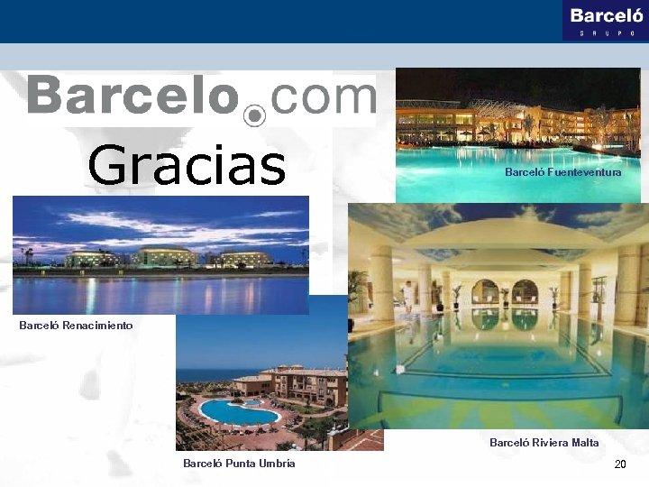 Gracias Barceló Fuenteventura Barceló Renacimiento Barceló Riviera Malta Barceló Punta Umbría 20