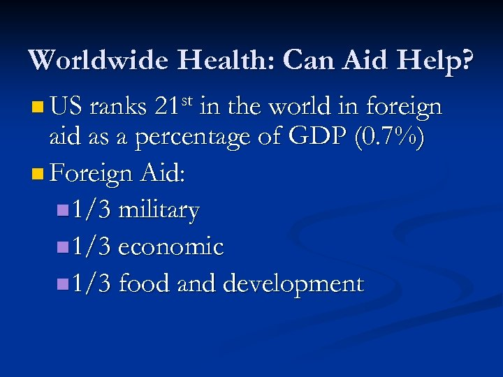 Worldwide Health: Can Aid Help? n US ranks 21 st in the world in