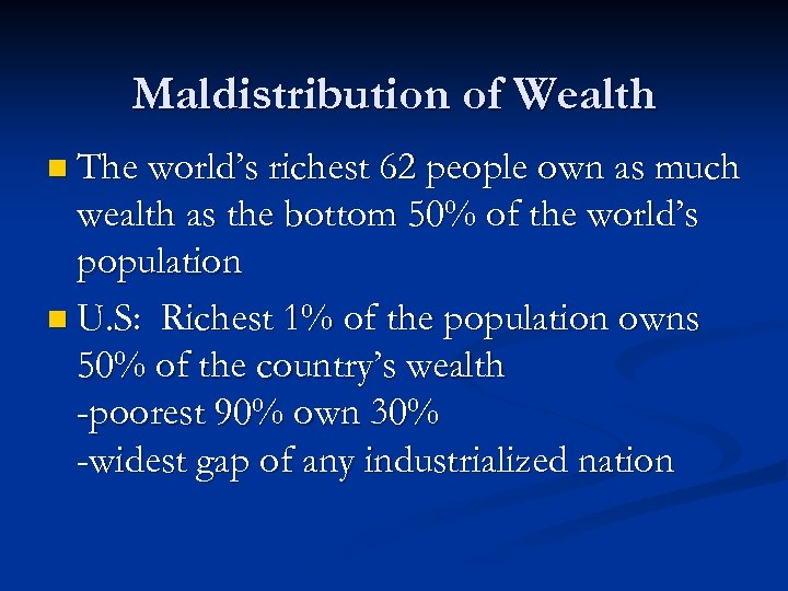 Maldistribution of Wealth n The world's richest 62 people own as much wealth as
