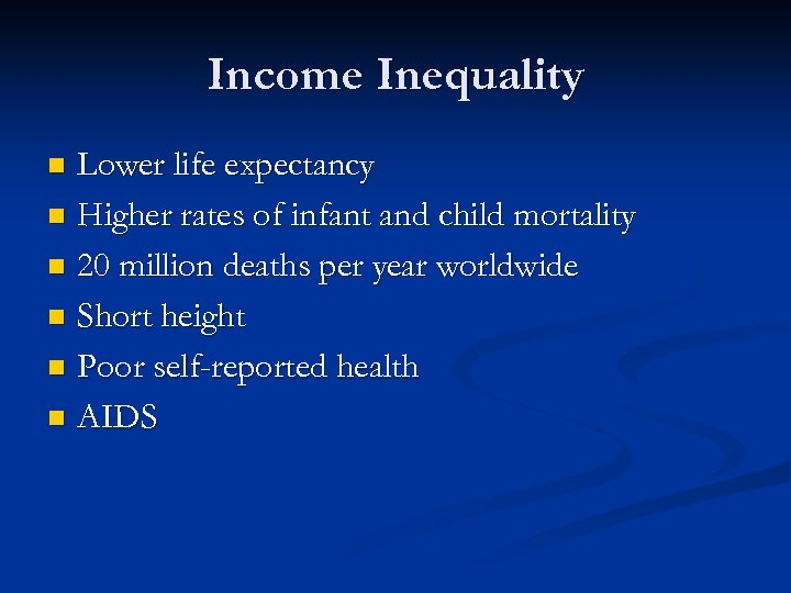 Income Inequality Lower life expectancy n Higher rates of infant and child mortality n